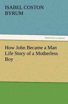 How John Became a Man Life Story of a Motherless Boy als Buch (kartoniert)