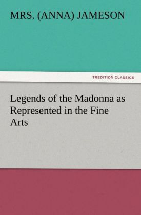 Legends of the Madonna as Represented in the Fine Arts als Buch (kartoniert)