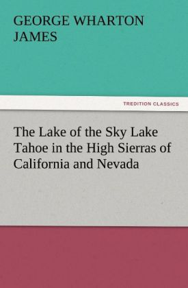 The Lake of the Sky Lake Tahoe in the High Sierras of California and Nevada als Buch (kartoniert)