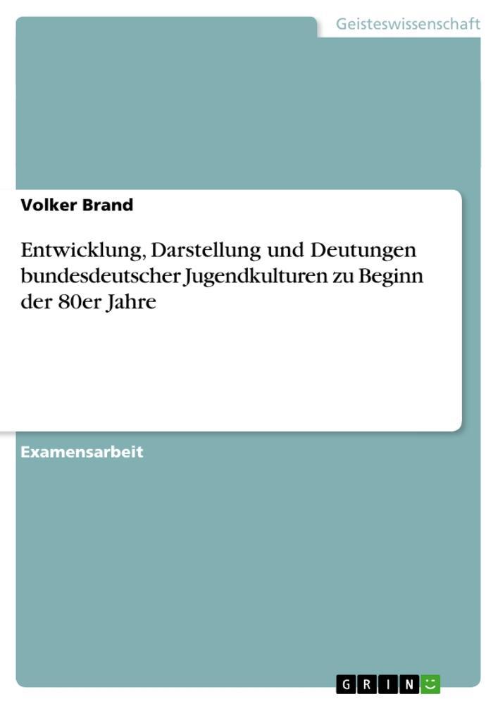 Entwicklung, Darstellung und Deutungen bundesdeutscher Jugendkulturen zu Beginn der 80er Jahre als Buch (kartoniert)