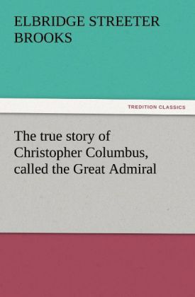 The true story of Christopher Columbus, called the Great Admiral als Buch (kartoniert)