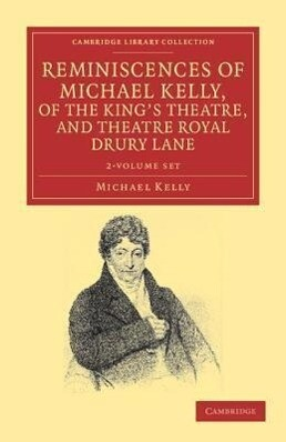 Reminiscences of Michael Kelly, of the King's Theatre, and Theatre Royal Drury Lane - 2 Volume Set als Taschenbuch