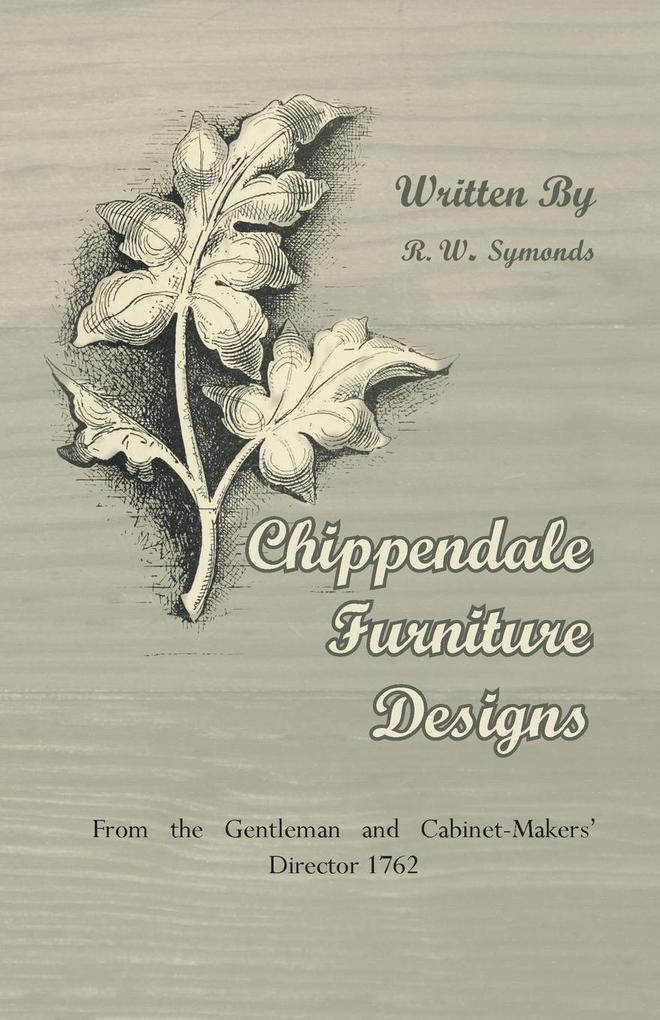 Chippendale Furniture Designs - From the Gentleman and Cabinet-Makers' Director 1762 als Taschenbuch