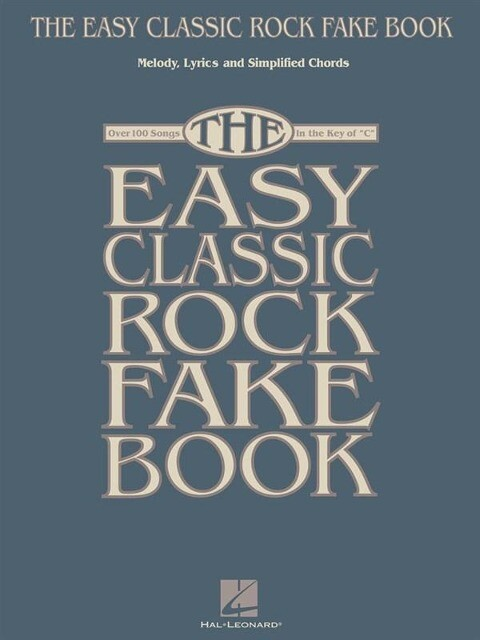 """The Easy Classic Rock Fake Book: Melody, Lyrics and Simplified Chords: Over 100 Songs in the Key of """"C"""" als Taschenbuch"""