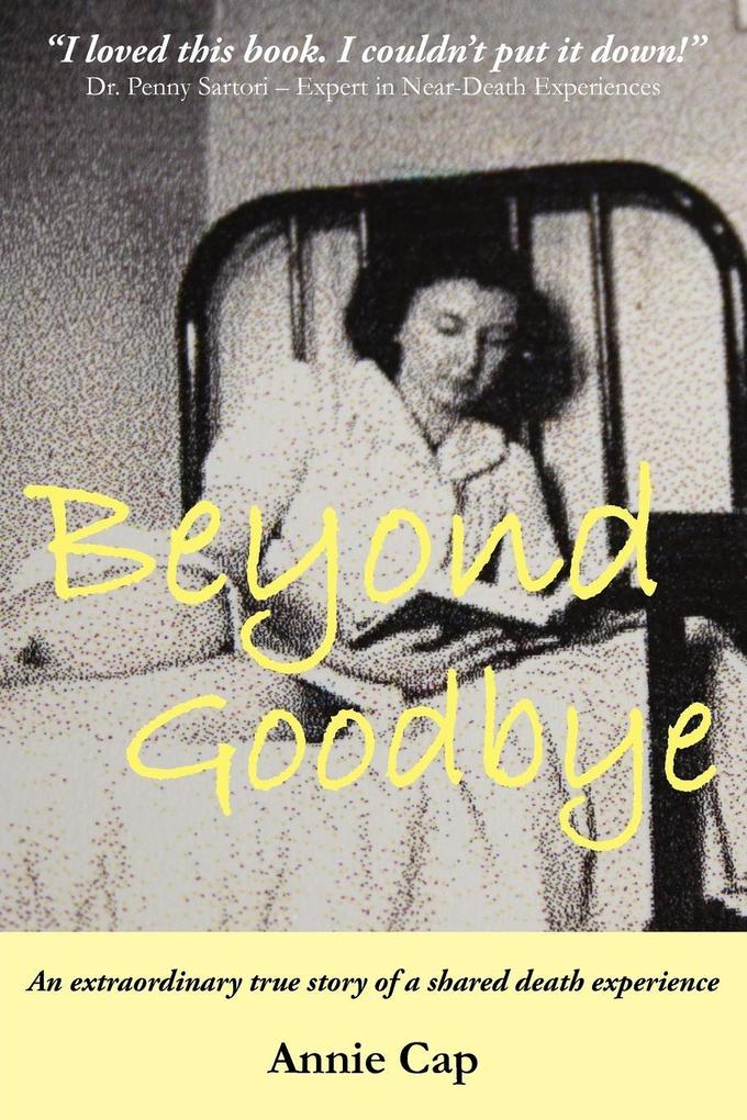 Beyond Goodbye: An Extraordinary Story of a Shared Death Experience als Taschenbuch