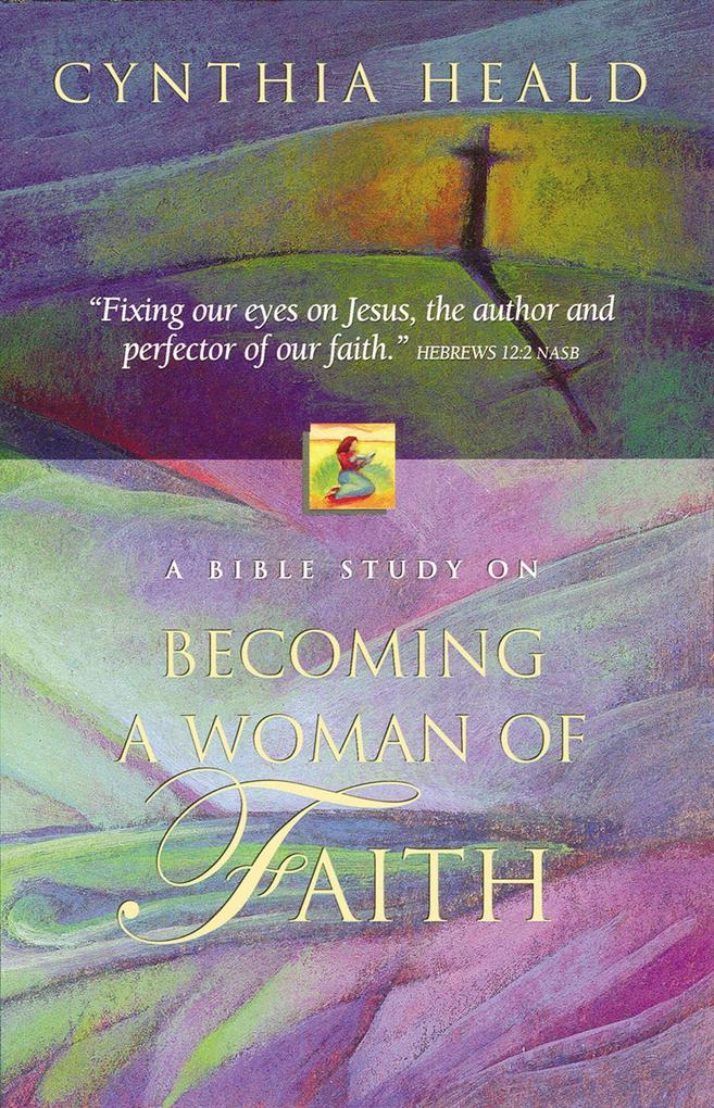Becoming a Woman of Faith als eBook epub