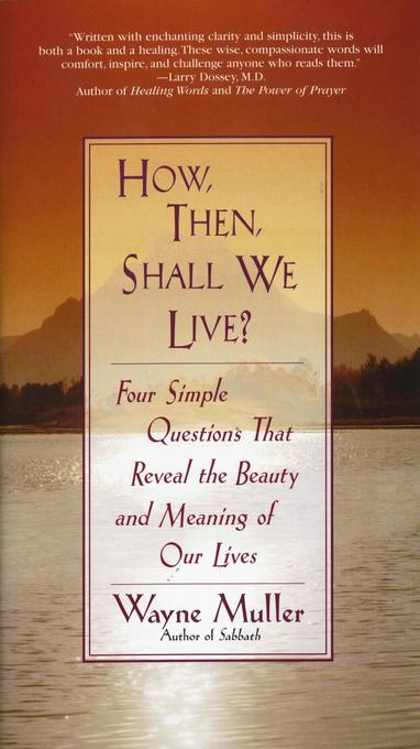 How Then, Shall We Live?: Four Simple Questions That Reveal the Beauty and Meaning of Our Lives als Taschenbuch