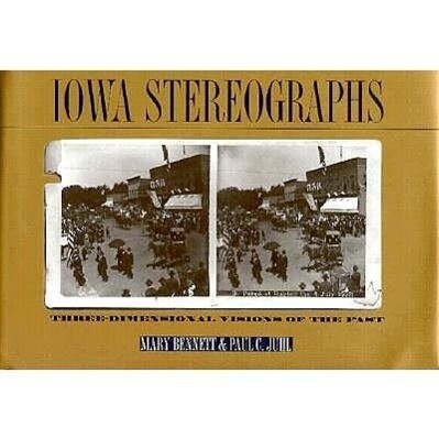 Iowa Stereographs: Three-Dimensional Visions of the Past als Buch (gebunden)