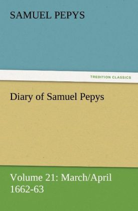 Diary of Samuel Pepys - Volume 21: March/April 1662-63 als Buch (kartoniert)