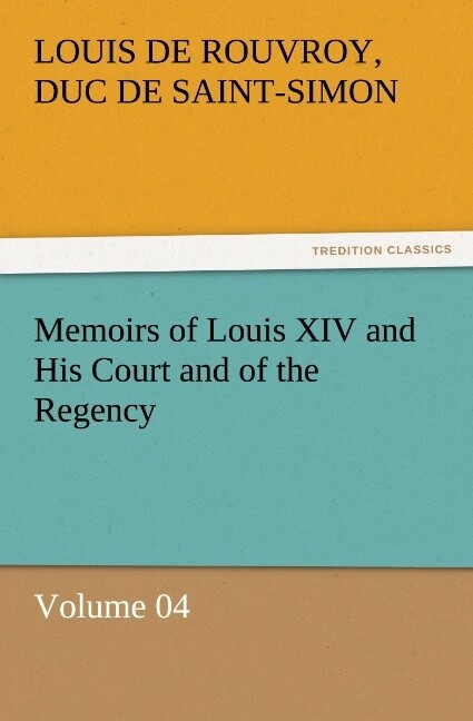 Memoirs of Louis XIV and His Court and of the Regency - Volume 04 als Buch (kartoniert)