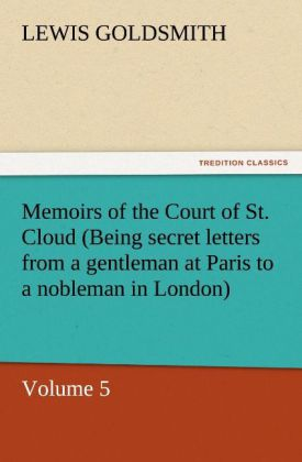 Memoirs of the Court of St. Cloud (Being secret letters from a gentleman at Paris to a nobleman in London) - Volume 5 als Buch (kartoniert)