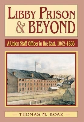 Libby Prison and Beyond: Union Staff Officer in the East 1862-1865 als Buch (gebunden)