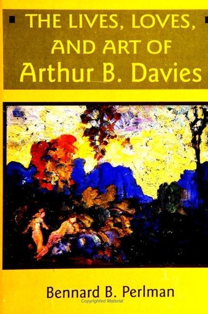 The Lives, Loves and Art of Arthur B. Davies als Taschenbuch