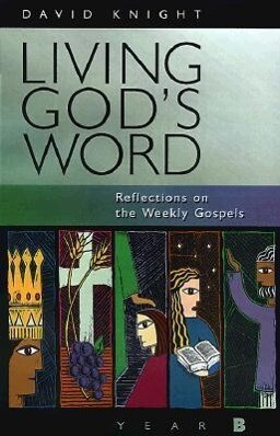Living God's Word: Reflections on the Weekly Gospels; Year B als Taschenbuch