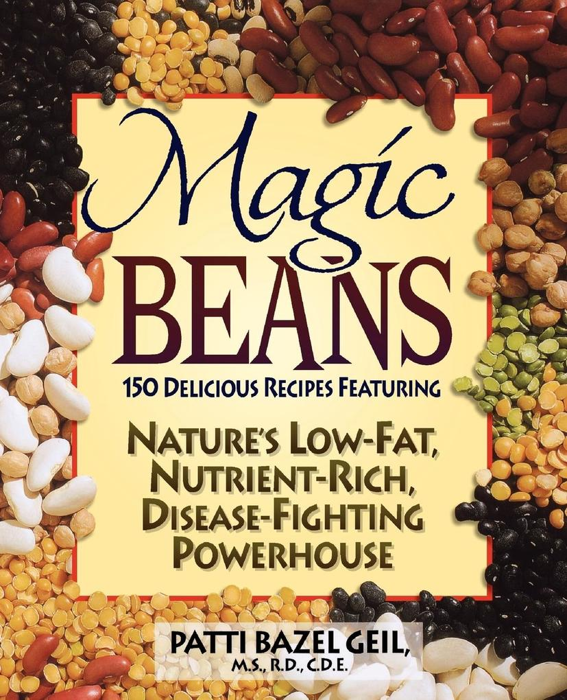 Magic Beans: 150 Delicious Recipes Featuring Nature's Low-Fat, Nutrient Rich, Disease-Fighting Powerhouse als Taschenbuch