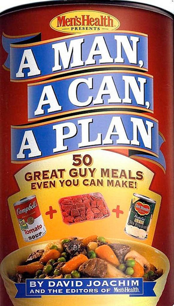A Man, a Can, a Plan: 50 Great Guy Meals Even You Can Make!: A Cookbook als Buch (gebunden)