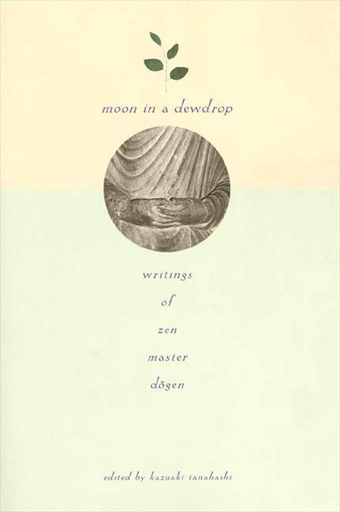 Moon in a Dewdrop: Writings of Zen Master Dogen als Taschenbuch