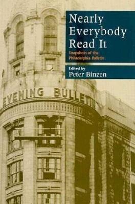 Nearly Everybody Read It: Snapshots of the Philadelphia Bulletin als Buch