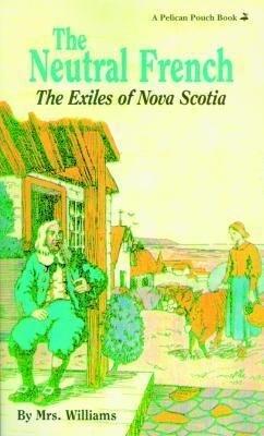 The Neutral French: The Exiles of Nova Scotia als Taschenbuch
