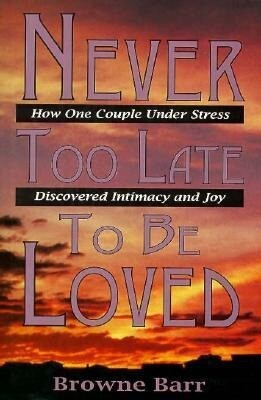 Never Too Late to Be Loved: How One Couple Under Stress Discovered Intimacy and Joy als Buch (gebunden)