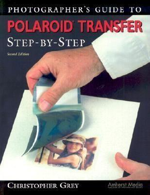 Photographer's Guide to Polaroid Transfer: Step-By-Step als Taschenbuch