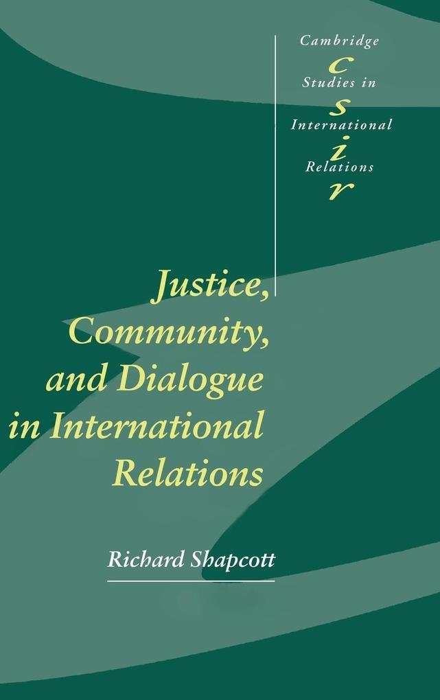 Justice, Community and Dialogue in International       Relations als Buch (gebunden)