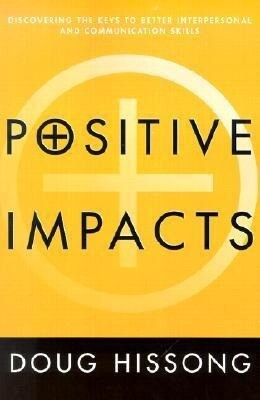 Positive Impacts: Discovering the Keys to Better Interpersonal Skills and Communication Skills als Taschenbuch