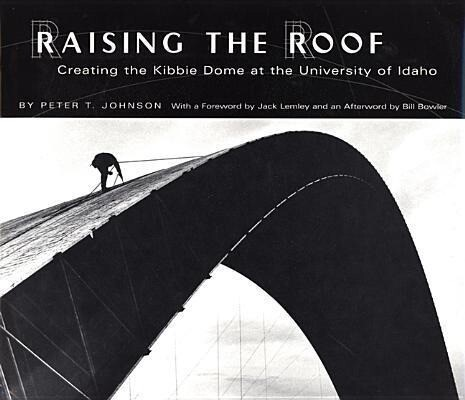 Raising the Roof: Creating the Kibbie Dome at the University of Idaho als Buch (gebunden)