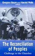 The Reconciliation of Peoples: Challenge to the Churches als Taschenbuch