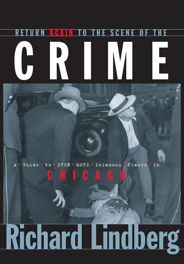 Return Again to the Scene of the Crime: A Guide to Even More Infamous Places in Chicago als Taschenbuch