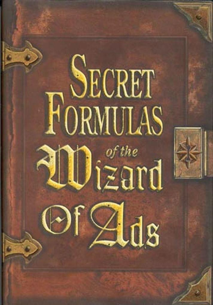 Secret Formulas of the Wizard of Ads: Turning Paupers Into Princes and Lead Into Gold als Buch (gebunden)
