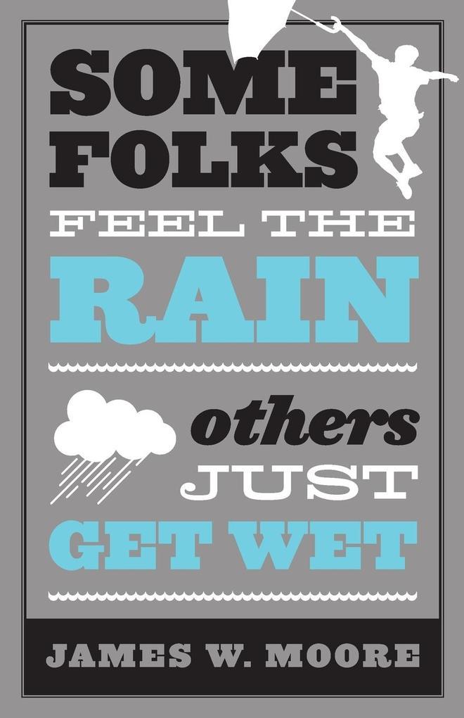 Some Folks Feel the Rain Others Just Get Wet als Taschenbuch
