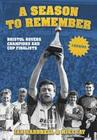 A Season to Remember: Bristol Rovers: Champions and Cup Finalists 1989/90