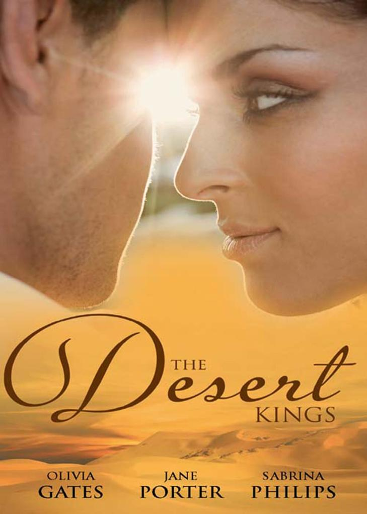 The Desert Kings: Duty, Desire and the Desert King / The Desert King's Bejewelled Bride / The Desert King als eBook epub