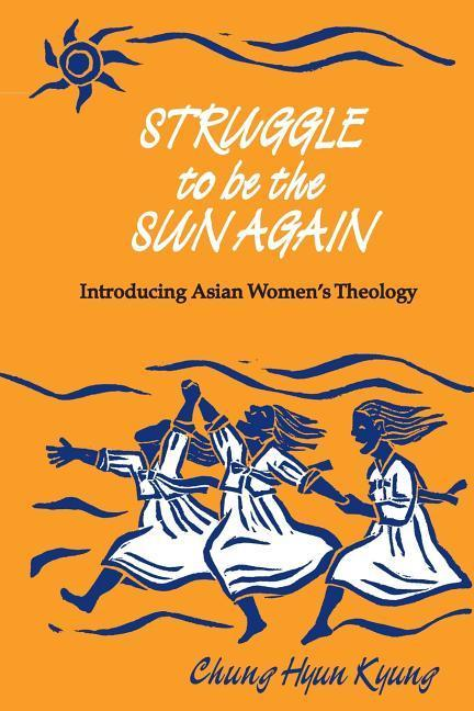 Struggle to Be the Sun Again: Introducing Asian Women's Theology als Taschenbuch