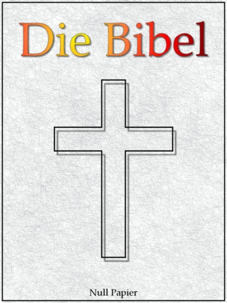 Die Bibel nach Luther - Altes und Neues Testament als eBook