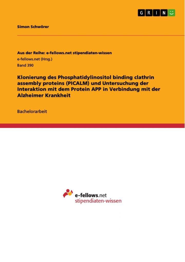 Klonierung des Phosphatidylinositol binding clathrin assembly proteins (PICALM) und Untersuchung der Interaktion mit dem Protein APP in Verbindung mit der Alzheimer Krankheit als eBook epub