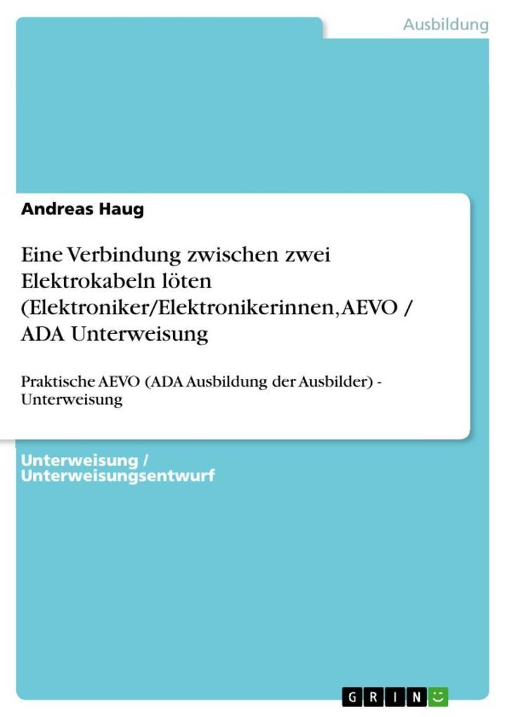 Eine Verbindung zwischen zwei Elektrokabeln löten (Elektroniker/Elektronikerinnen, AEVO / ADA Unterweisung als eBook epub