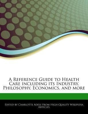 A Reference Guide to Health Care Including Its Industry, Philosophy, Economics, and More als Taschenbuch