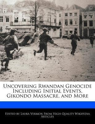 Uncovering Rwandan Genocide Including Initial Events, Gikondo Massacre, and More als Taschenbuch