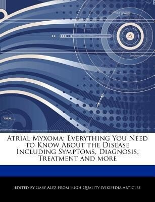 Atrial Myxoma: Everything You Need to Know about the Disease Including Symptoms, Diagnosis, Treatment and More als Taschenbuch