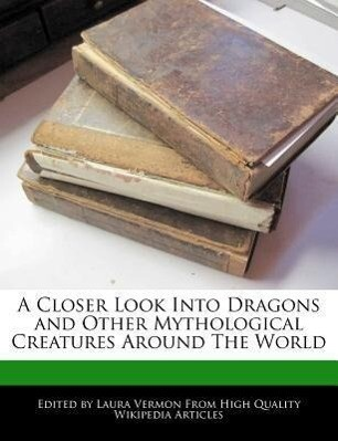 A Closer Look Into Dragons and Other Mythological Creatures Around the World als Taschenbuch