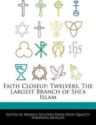 Faith Closeup: Twelvers, the Largest Branch of Shi'a Islam als Taschenbuch