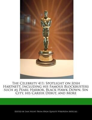 The Celebrity 411: Spotlight on Josh Hartnett, Including His Famous Blockbusters Such as Pearl Harbor, Black Hawk Down, Sin City, His Car als Taschenbuch