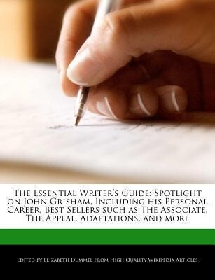 The Essential Writer's Guide: Spotlight on John Grisham, Including His Personal Career, Best Sellers Such as the Associate, the Appeal, Adaptations, als Taschenbuch