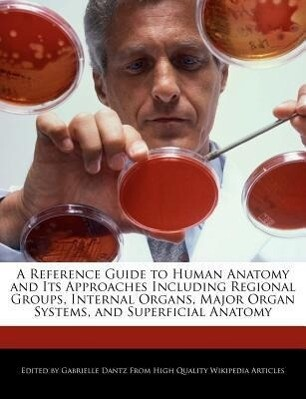 A Reference Guide to Human Anatomy and Its Approaches Including Regional Groups, Internal Organs, Major Organ Systems, and Superficial Anatomy als Taschenbuch