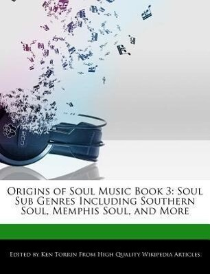 Origins of Soul Music Book 3: Soul Sub Genres Including Southern Soul, Memphis Soul, and More als Taschenbuch
