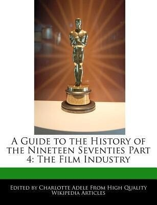 A Guide to the History of the Nineteen Seventies Part 4: The Film Industry als Taschenbuch