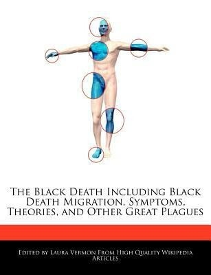 The Black Death Including Black Death Migration, Symptoms, Theories, and Other Great Plagues als Taschenbuch