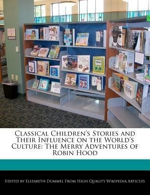 Classical Children's Stories and Their Influence on the World's Culture: The Merry Adventures of Robin Hood als Taschenbuch